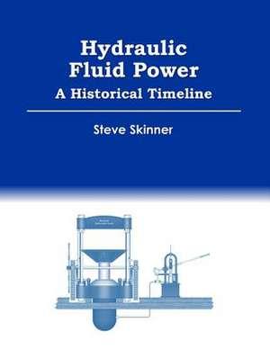 Hydraulic Fluid Power - A Historical Timeline de Steve Skinner