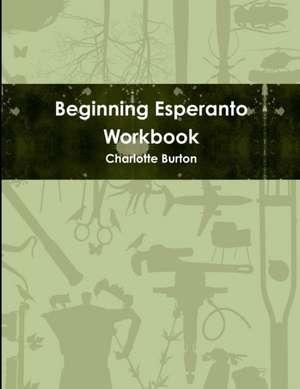 Beginning Esperanto Workbook de Charlotte Burton