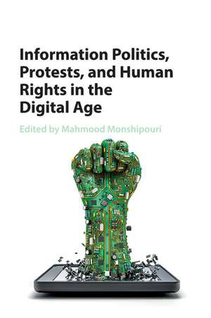 Information Politics, Protests, and Human Rights in the Digital Age de Mahmood Monshipouri