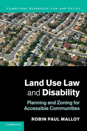 Land Use Law and Disability: Planning and Zoning for Accessible Communities de Robin Paul Malloy
