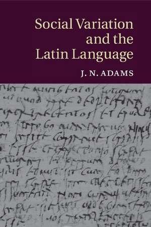 Social Variation and the Latin Language de J. N. Adams