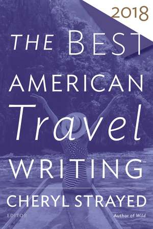 The Best American Travel Writing 2018 de Cheryl Strayed