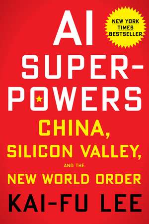 AI Superpowers: China, Silicon Valley, and the New World Order de Kai-Fu Lee