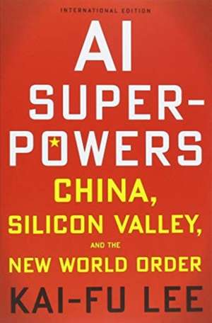 AI Superpowers (International Edition): China, Silicon Valley, and the New World Order de Kai-Fu Lee