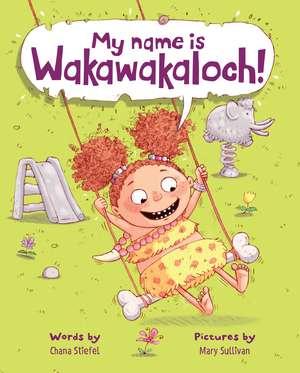 My Name Is Wakawakaloch! de Chana Stiefel