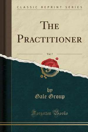The Practitioner, Vol. 7 (Classic Reprint)