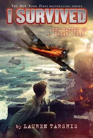 I Survived the Battle of D-Day, 1944 (I Survived #18), Volume 18 de Lauren Tarshis