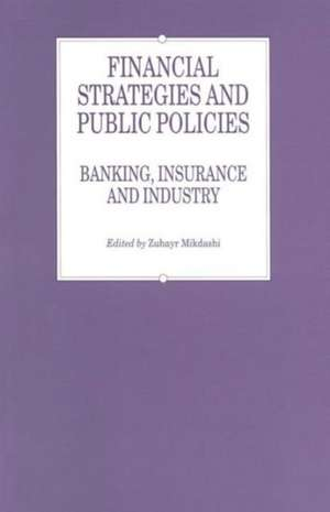 Financial Strategies and Public Policies: Banking, Insurance and Industry de Zuhayr Mikdashi