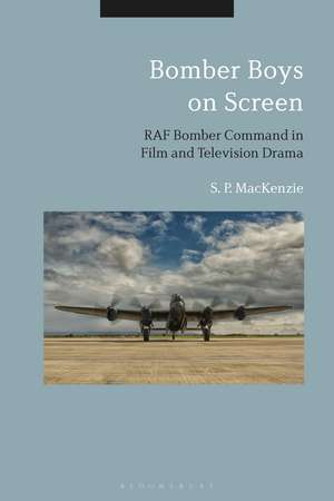 Bomber Boys on Screen: RAF Bomber Command in Film and Television Drama de S. P. MacKenzie