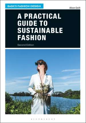 A Practical Guide to Sustainable Fashion de Dr Alison Gwilt