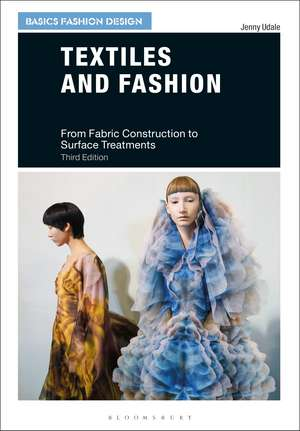 Textiles and Fashion: From Fabric Construction to Surface Treatments de Jenny Udale