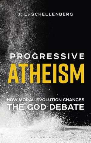 Progressive Atheism: How Moral Evolution Changes the God Debate de J. L. Schellenberg