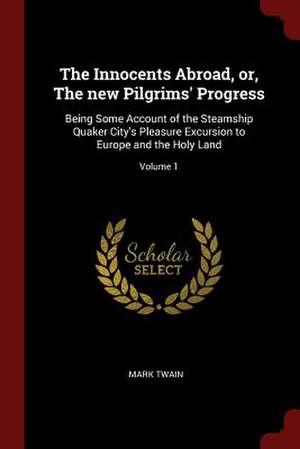 The Innocents Abroad, Or, the New Pilgrims' Progress de Mark Twain