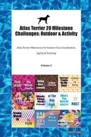 Atlas Terrier 20 Milestone Challenges: Outdoor & Activity Atlas Terrier Milestones for Outdoor Fun, Socialization, Agility & Training Volume 2 de Todays Doggy