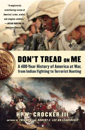 Don't Tread on Me:  A 400-Year History of America at War, from Indian Fighting to Terrorist Hunting de George Weir