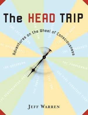 The Head Trip: Adventures on the Wheel of Consciousness de Jeff Warren