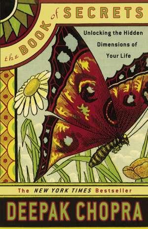 The Book of Secrets:  Unlocking the Hidden Dimensions of Your Life de Deepak Chopra