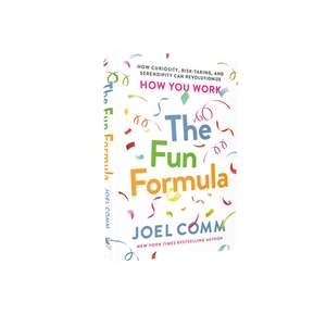 The Fun Formula: How Curiosity, Risk-Taking, and Serendipity Can Revolutionize How You Work de Joel Comm