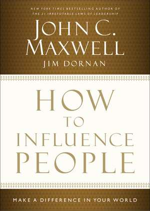 How to Influence People: Make a Difference in Your World de John C. Maxwell