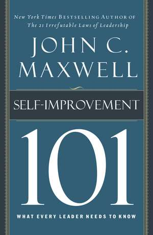 Self-Improvement 101: What Every Leader Needs to Know de John C. Maxwell