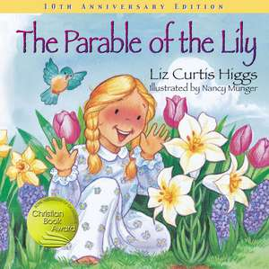 The Parable of the Lily: Special 10th Anniversary Edition de Liz Curtis Higgs