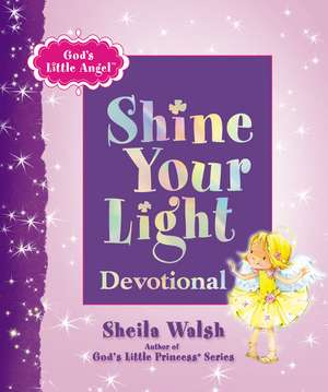 God's Little Angel: Shine Your Light Devotional de Sheila Walsh