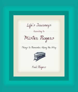 Life's Journeys According to Mister Rogers: Things to Remember Along the Way de Fred Rogers