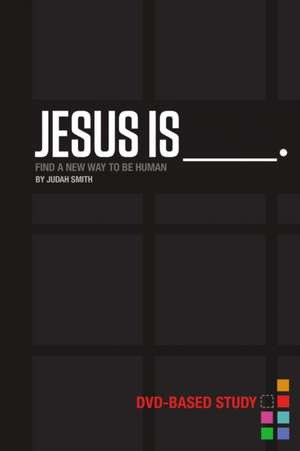 Jesus Is Curriculum Kit: Find a New Way to Be Human de Judah Smith
