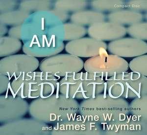 I Am Wishes Fulfilled Meditation de Wayne W. Dyer