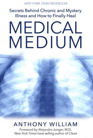 Medical Medium:  Secrets Behind Chronic and Mystery Illness and How to Finally Heal de Anthony William