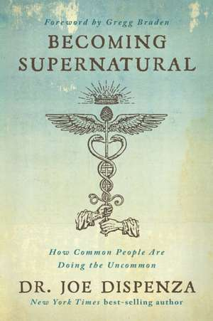 Becoming Supernatural de Joe Dispenza