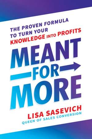 Meant for More: The Proven Formula to Turn Your Knowledge Into Profits de Lisa Sasevich