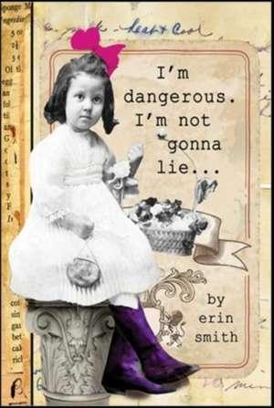 I'm Dangerous... I'm Not Gonna Lie de Erin Smith