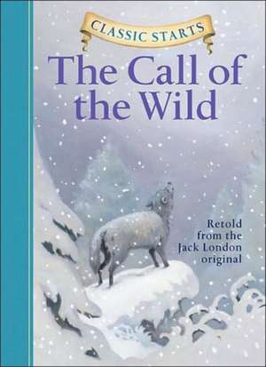 Classic Starts(tm) the Call of the Wild:  The Complete Course de Jack London