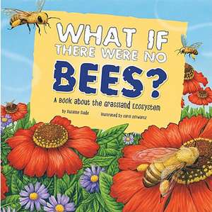 What If There Were No Bees?:  A Book about the Grassland Ecosystem de Suzanne Slade
