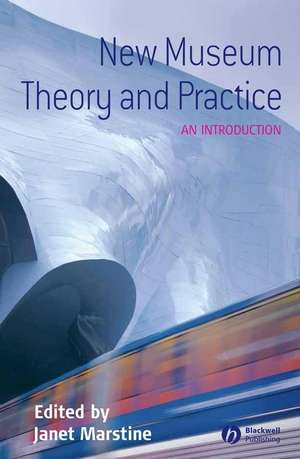 New Museum Theory and Practice: An Introduction de Janet Marstine