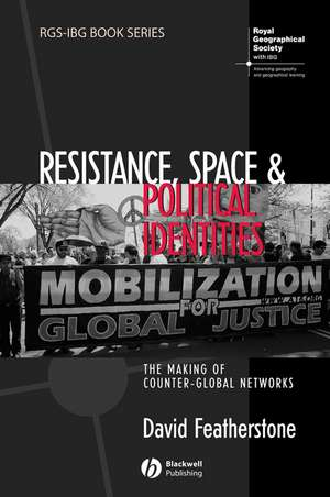 Resistance, Space and Political Identities: The Making of Counter–Global Networks de David Featherstone