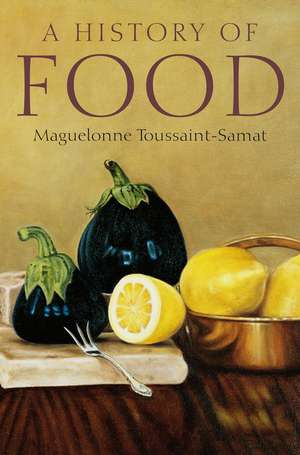 A History of Food de Maguelonne Toussaint–Samat