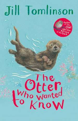 The Otter Who Wanted to Know de Jill Tomlinson