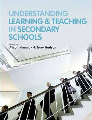 Understanding Learning and Teaching in Secondary Schools de Alison Hramiak