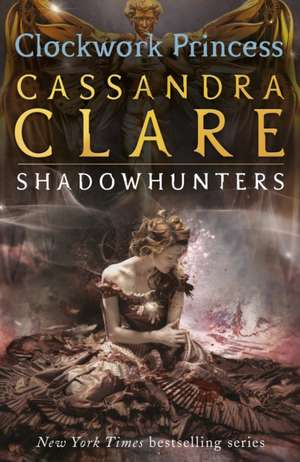 The Infernal Devices 3: Clockwork Princess de Cassandra Clare