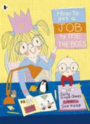 How to Get a Job, by Me, the Boss. Sally Lloyd-Jones