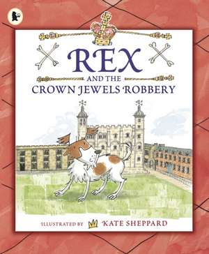 Rex and the Crown Jewels Robbery de Kate Sheppard