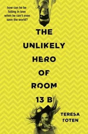The Unlikely Hero of Room 13B de Teresa Toten