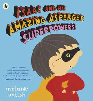 Isaac and His Amazing Asperger Superpowers! de Melanie Walsh