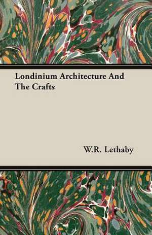 Londinium Architecture and the Crafts:  Deductive and Inductive de W. R. Lethaby