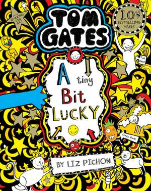Tom Gates 07: A Tiny Bit Lucky de Liz Pichon