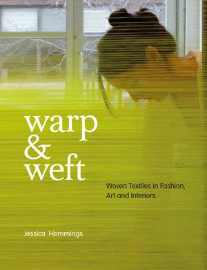 Warp and Weft: Woven Textiles in Fashion, Art and Interiors de Jessica Hemmings