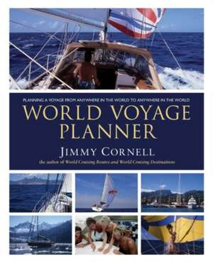 World Voyage Planner: Planning a Voyage from Anywhere in the World to Anywhere in the World de Jimmy Cornell