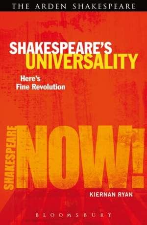 Shakespeare's Universality: Here's Fine Revolution de Professor Kiernan Ryan